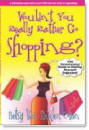 Wouldn't You Rather Go Shopping? by Betsy Cohen